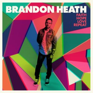 Brandon Heath - Faith Hope Love Repeat