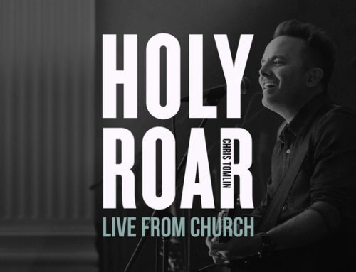 Music News: Chris Tomlin Releases Live Album Today, HOLY ROAR: LIVE FROM CHURCH