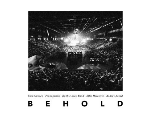 "Music News: Sara Groves, Audrey Assad, Ellie Holcomb, Propaganda and Robbie Seay Band Unite for Recently Released ""Behold"""