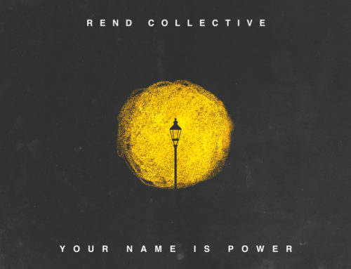"Music News: Brand New Rend Collective Single ""YOUR NAME IS POWER"" Out Today"